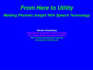 From Here to Utility Melding Phonetic Insight With Speech Technology Steven Greenberg