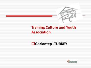 Training Culture and Youth Association  Gaziantep -TURKEY