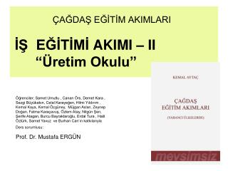 """ÇAĞDAŞ EĞİTİM AKIMLARI İŞ  EĞİTİMİ  AKIMI – II       """"Üretim Okulu"""""""