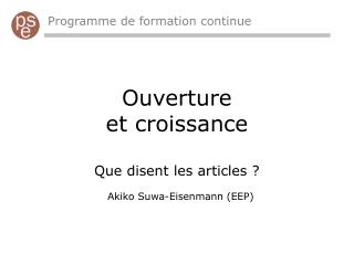 Ouverture et croissance   Que disent les articles ? Akiko Suwa-Eisenmann (EEP)