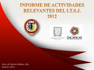 INFORME DE ACTIVIDADES RELEVANTES DEL I.T.S.J.  2012