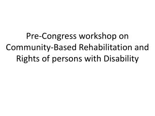 Pre-Congress workshop on Community-Based Rehabilitation and Rights of persons with Disability