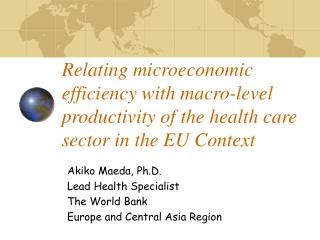 Akiko Maeda, Ph.D. Lead Health Specialist The World Bank  Europe and Central Asia Region