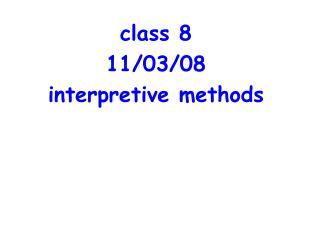 class 8 11/03/08 interpretive methods