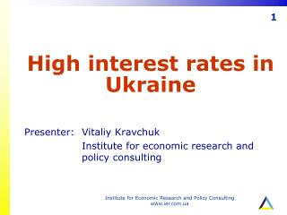 High interest rates in Ukraine  Presenter:	Vitaliy Kravchuk