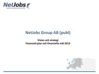 NetJobs Group AB ( publ ) Vision och strategi Finansiell plan och finansiella mål 2013