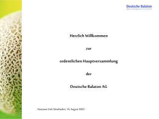 Herzlich Willkommen  zur ordentlichen Hauptversammlung der  Deutsche Balaton AG