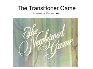 The Transitioner Game Formerly Known As: