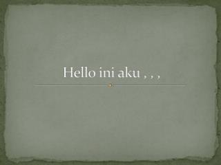 Hello ini aku , , ,