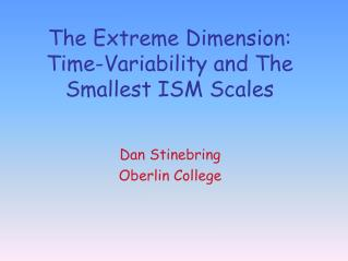 The Extreme Dimension: Time-Variability and The  Smallest ISM Scales