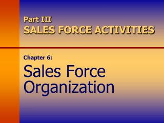 Part III SALES FORCE ACTIVITIES