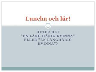 Luncha och l�r!