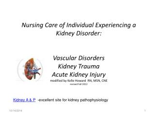 Kidney A & P   -excellent site for kidney pathophysiology