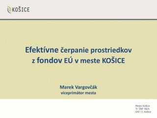 Efekt�vne ?erpanie  prostriedkov  z  fondov  E� v  meste  KO�ICE Marek  Vargov?�k