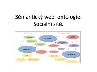 Sémantický web, ontologie. Sociální sítě.