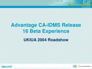Advantage CA-IDMS Release 16 Beta Experience