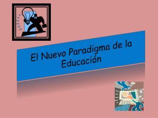 El Nuevo Paradigma de la Educación