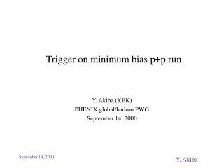 Trigger on minimum bias p+p run