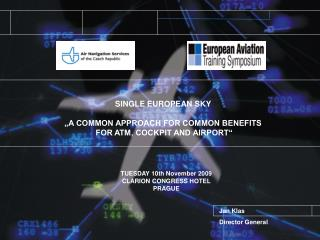 "SINGLE EUROPEAN SKY ""A COMMON APPROACH FOR COMMON BENEFITS  FOR ATM, COCKPIT AND AIRPORT"""