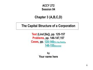 ACCY 272 Session 04  Chapter 3 A,B,C,D  The Capital Structure of a Corporation  Text Lind [6e], pp. 125-157 Problems, pp
