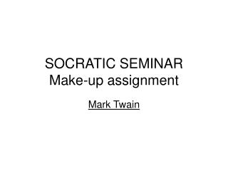 SOCRATIC SEMINAR Make-up assignment