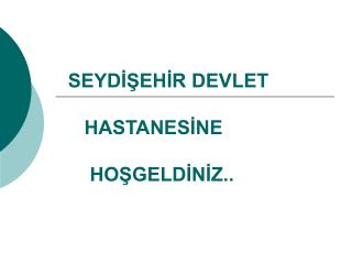 SEYDİŞEHİR DEVLET            HASTANESİNE             HOŞGELDİNİZ..