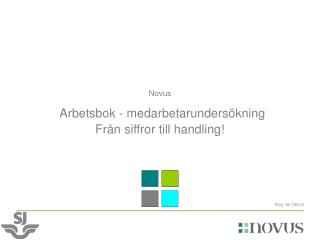 Novus Arbetsbok - medarbetarundersökning Från siffror till handling!