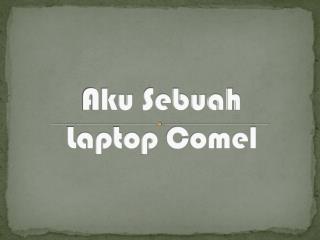 Aku Sebuah Laptop  Comel