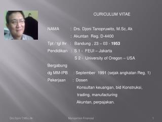 CURICULUM VITAE        NAMA          :  Drs. Djoni Tanopruwito, M.Sc, Ak