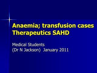 Anaemia; transfusion cases Therapeutics SAHD