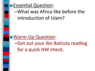 Essential Question : What was Africa like before the introduction of Islam? Warm-Up Question :