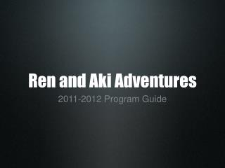 Ren and Aki Adventures