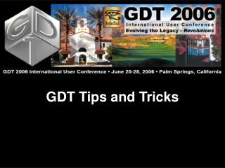 GDT Tips and Tricks