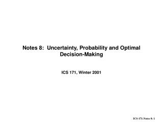 Notes 8:  Uncertainty, Probability and Optimal Decision-Making
