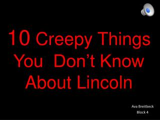 10  Creepy Things You  Don't Know About Lincoln