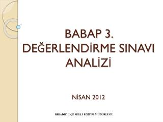 BABAP 3. DEĞERLENDİRME SINAVI ANALİZİ NİSAN 2012