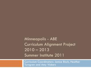 Minneapolis - ABE Curriculum Alignment Project 2010 – 2013 Summer Institute 2011