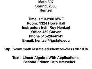 Math 307 Spring, 2003 Hentzel Time: 1:10-2:00 MWF Room: 1324 Howe Hall