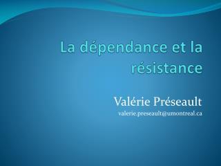 La  dépendance  et la résistance