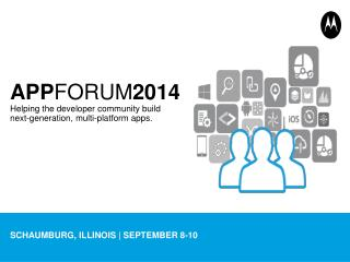 APP FORUM 2014 Helping the developer community build  next-generation, multi-platform apps.