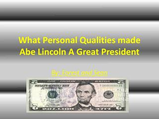 What Personal Qualities made Abe Lincoln A Great President