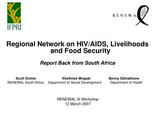 Regional Network on HIV/AIDS, Livelihoods and Food Security Report Back from South Africa