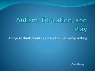 Autism, Education, and Play