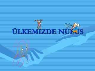 ÜLKEMIZDE NUFUS