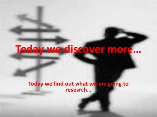 Today we discover more�