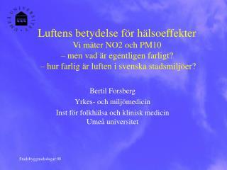 Bertil Forsberg Yrkes- och miljömedicin Inst för folkhälsa och klinisk medicin  Umeå universitet