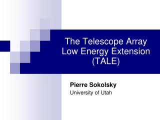 The Telescope Array  Low Energy Extension (TALE) 