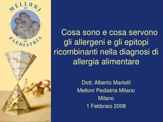 Cosa sono e cosa servono  gli allergeni e gli epitopi ricombinanti nella diagnosi di allergia alimentare   Dott. Alberto