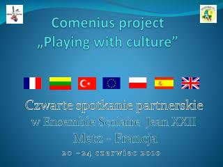 Comenius  project � Playing with culture �
