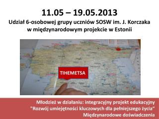 11.05 – 19.05.2013  Udział 6-osobowej grupy uczniów SOSW im. J. Korczaka
